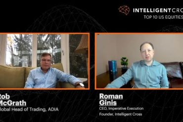 Alpha Tech Upfronts Video – A Discussion with Roman Ginis, founder of IntelligentCross and Rob McGrath, Head of Trading at ADIA